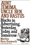 Aunt Jemima, Uncle Ben, And Rastus: Blacks in Advertising, Yesterday, Today, and Tomorrow